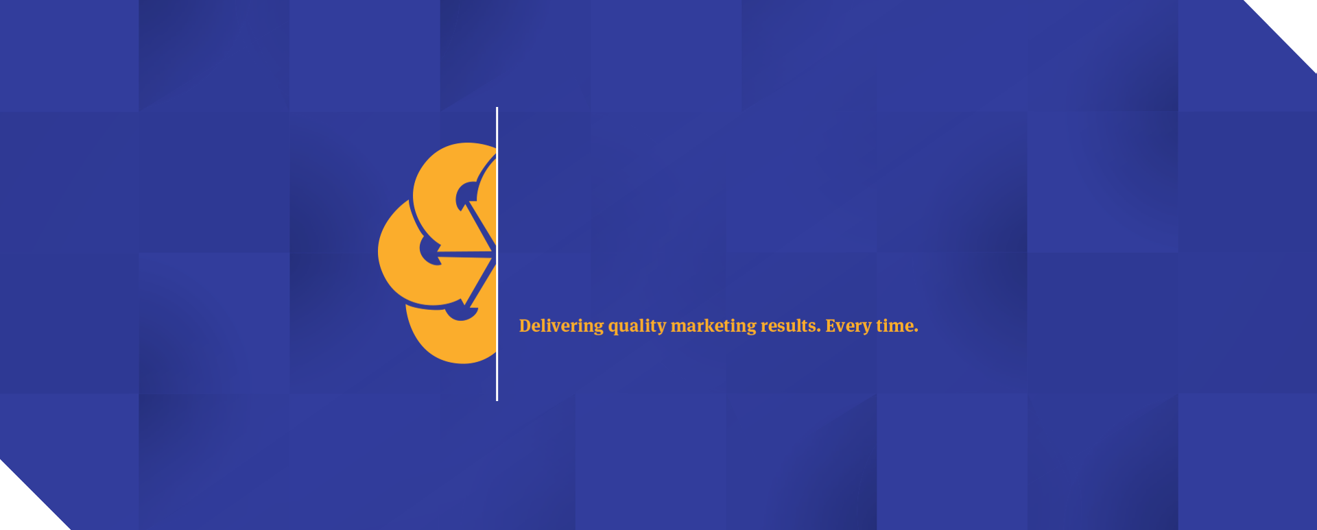 Delivering quality marketing results.  Every time.